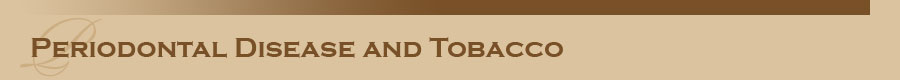 Periodontal Disease and Tobacco